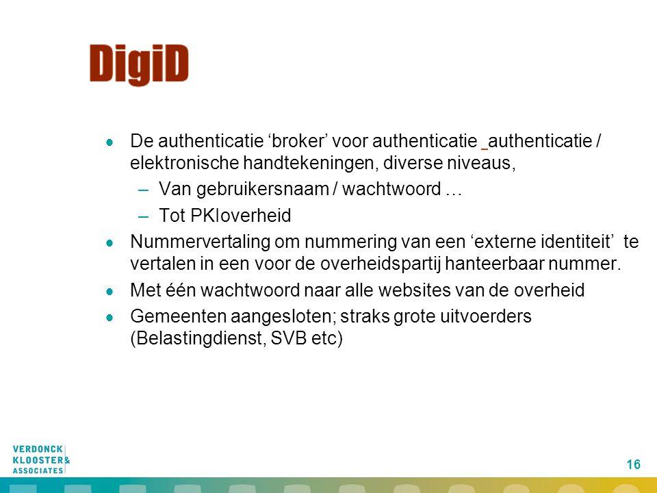 16  De authenticatie 'broker' voor authenticatie authenticatie / elektronische handtekeningen, diverse niveaus, –Van gebruikersnaam / wachtwoord … –T