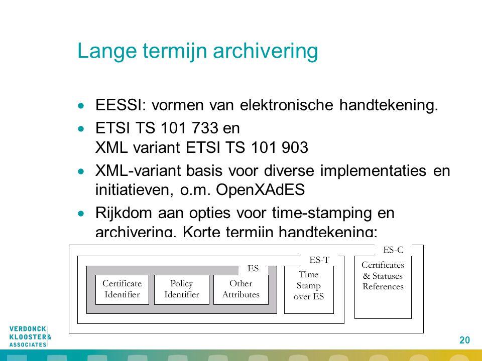20 Lange termijn archivering  EESSI: vormen van elektronische handtekening.  ETSI TS 101 733 en XML variant ETSI TS 101 903  XML-variant basis voor