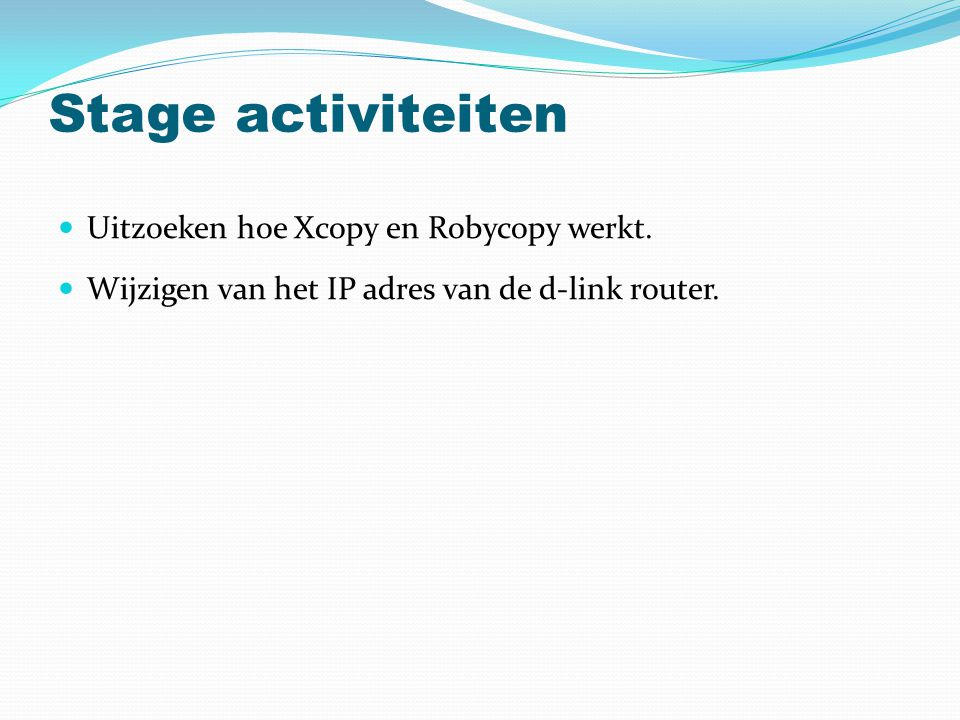 Stage activiteiten Uitzoeken hoe Xcopy en Robycopy werkt.