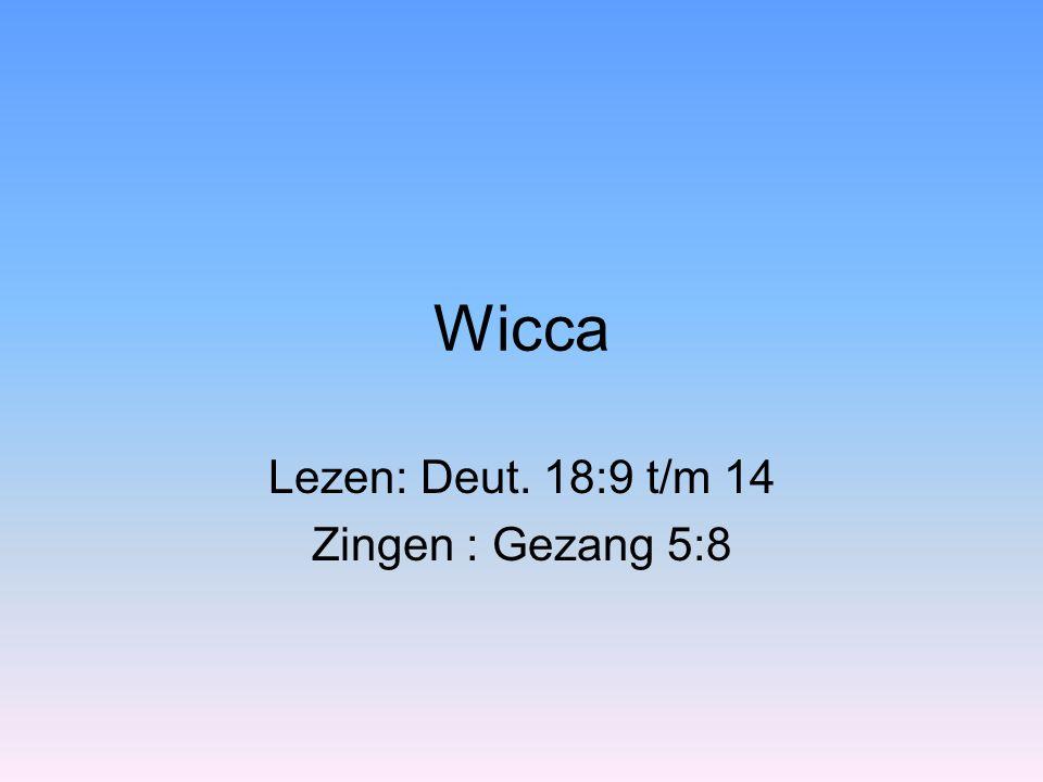 Wicca Lezen: Deut. 18:9 t/m 14 Zingen : Gezang 5:8