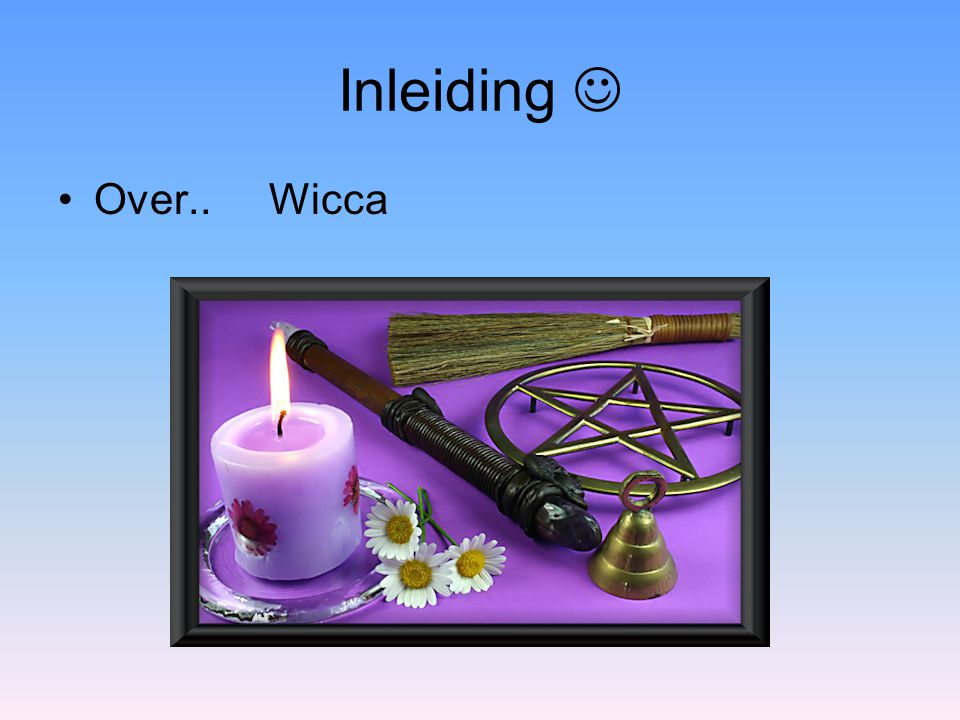 Inleiding Over.. Wicca