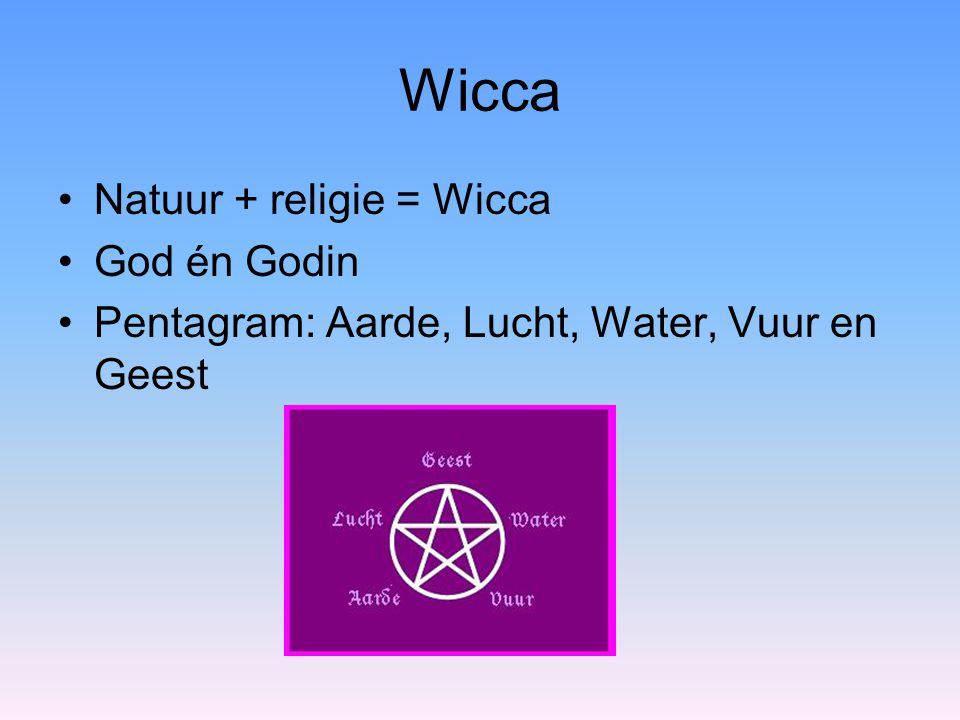 Wicca Natuur + religie = Wicca God én Godin Pentagram: Aarde, Lucht, Water, Vuur en Geest