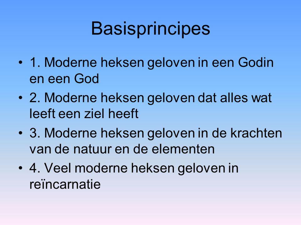 Basisprincipes 1. Moderne heksen geloven in een Godin en een God 2. Moderne heksen geloven dat alles wat leeft een ziel heeft 3. Moderne heksen gelove