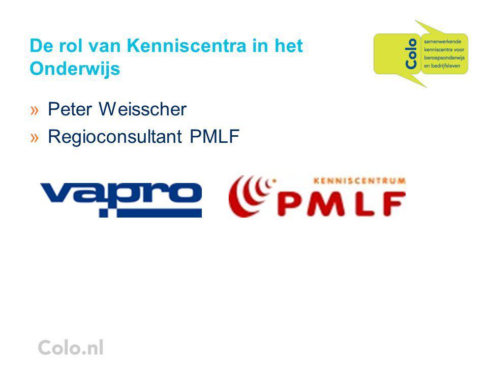 De rol van Kenniscentra in het Onderwijs »Peter Weisscher »Regioconsultant PMLF
