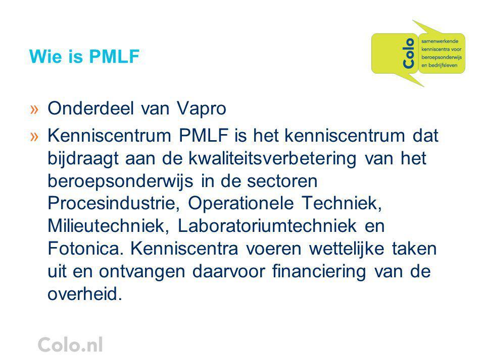 Wie is PMLF »Onderdeel van Vapro »Kenniscentrum PMLF is het kenniscentrum dat bijdraagt aan de kwaliteitsverbetering van het beroepsonderwijs in de sectoren Procesindustrie, Operationele Techniek, Milieutechniek, Laboratoriumtechniek en Fotonica.