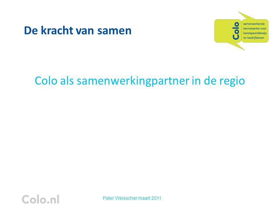 Colo als samenwerkingpartner in de regio De kracht van samen Peter Weisscher maart 2011