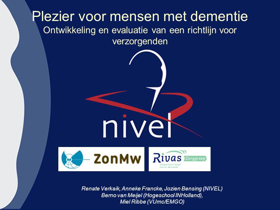 Plezier voor mensen met dementie Ontwikkeling en evaluatie van een richtlijn voor verzorgenden Renate Verkaik, Anneke Francke, Jozien Bensing (NIVEL)