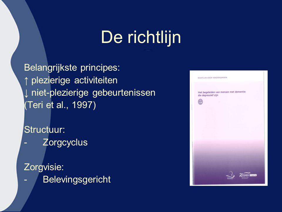 De richtlijn Belangrijkste principes: ↑ plezierige activiteiten ↓ niet-plezierige gebeurtenissen (Teri et al., 1997) Structuur: -Zorgcyclus Zorgvisie: