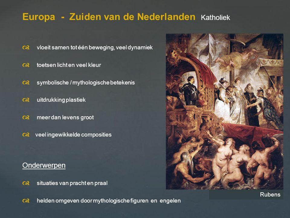 Europa - Zuiden van de Nederlanden Katholiek  vloeit samen tot één beweging, veel dynamiek  toetsen licht en veel kleur  symbolische / mythologi