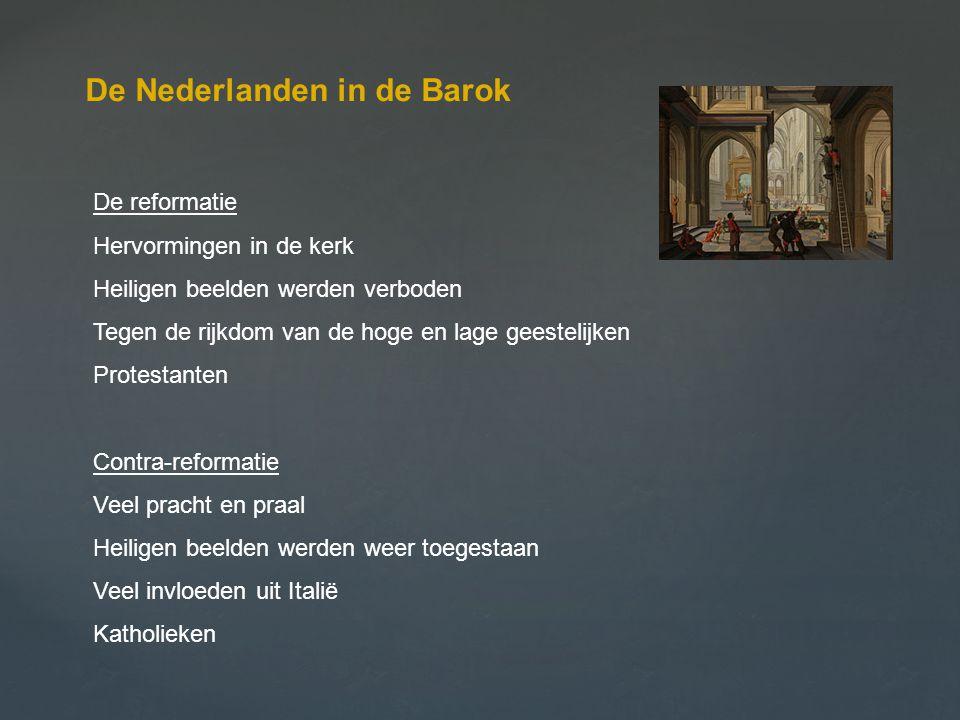 De Nederlanden in de Barok De reformatie Hervormingen in de kerk Heiligen beelden werden verboden Tegen de rijkdom van de hoge en lage geestelijken Pr