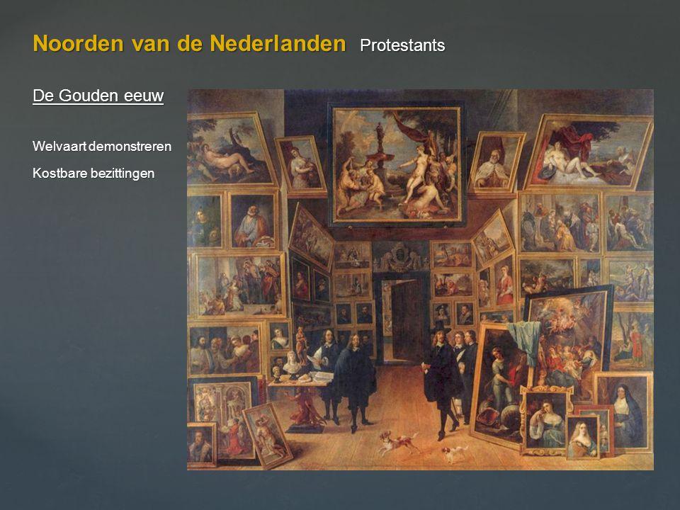 Noorden van de Nederlanden Protestants De Gouden eeuw Welvaart demonstreren Kostbare bezittingen