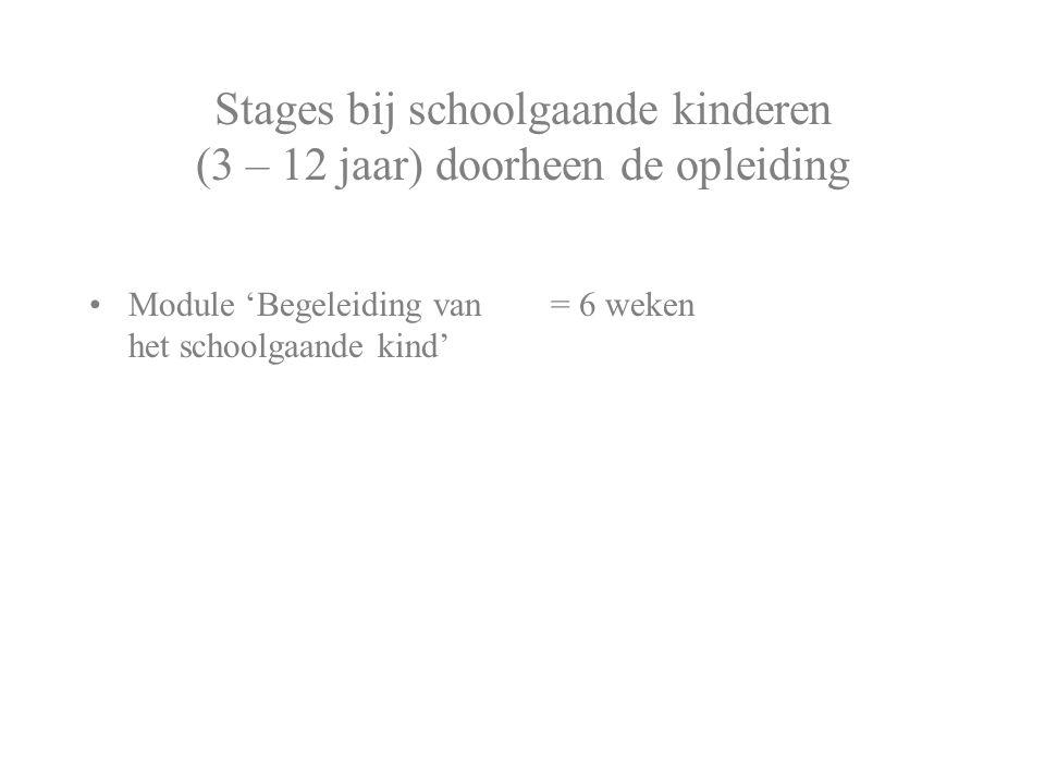 Stages bij schoolgaande kinderen (3 – 12 jaar) doorheen de opleiding Module 'Begeleiding van het schoolgaande kind' = 6 weken