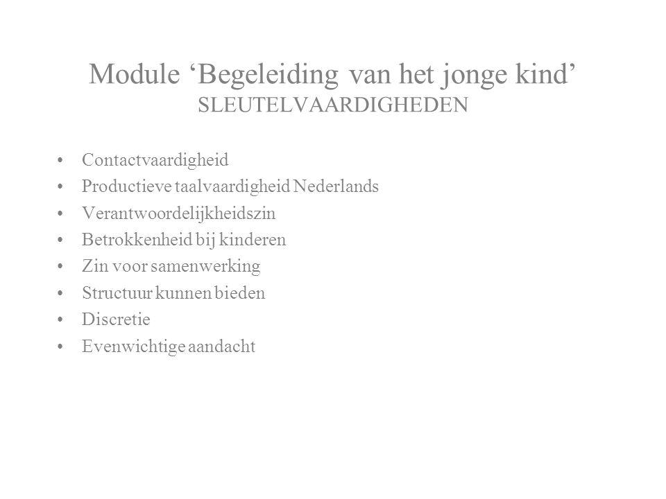 Module 'Begeleiding van het jonge kind' SLEUTELVAARDIGHEDEN Contactvaardigheid Productieve taalvaardigheid Nederlands Verantwoordelijkheidszin Betrokk