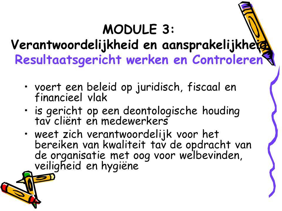 MODULE 3: Verantwoordelijkheid en aansprakelijkheid Resultaatsgericht werken en Controleren voert een beleid op juridisch, fiscaal en financieel vlak