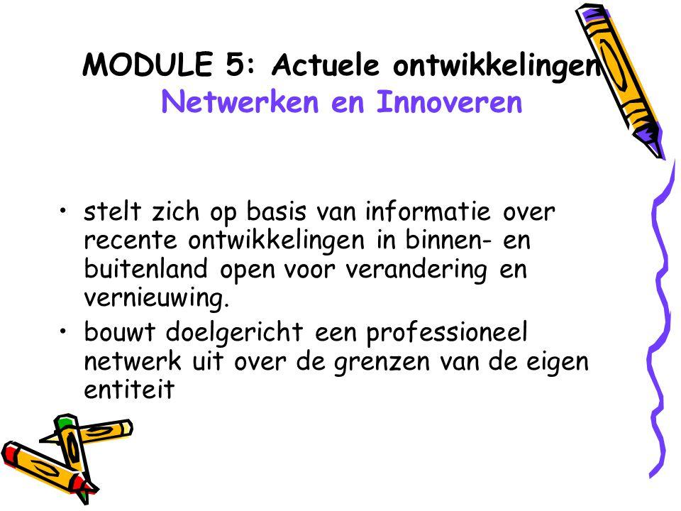MODULE 5: Actuele ontwikkelingen Netwerken en Innoveren stelt zich op basis van informatie over recente ontwikkelingen in binnen- en buitenland open v