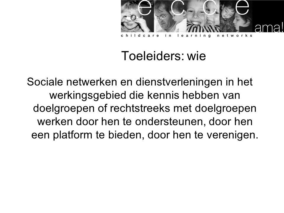 Toeleiders: wie Sociale netwerken en dienstverleningen in het werkingsgebied die kennis hebben van doelgroepen of rechtstreeks met doelgroepen werken