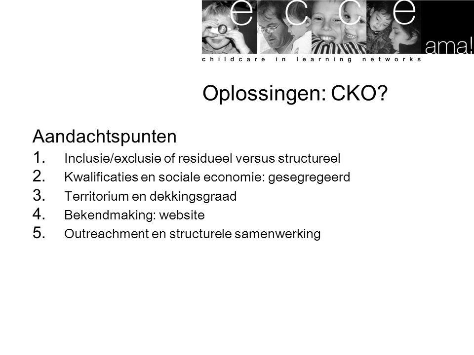 Oplossingen: CKO.Aandachtspunten 1. Inclusie/exclusie of residueel versus structureel 2.