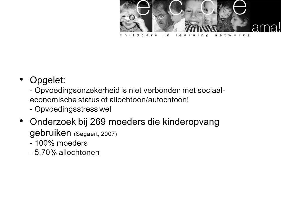Opgelet: - Opvoedingsonzekerheid is niet verbonden met sociaal- economische status of allochtoon/autochtoon.