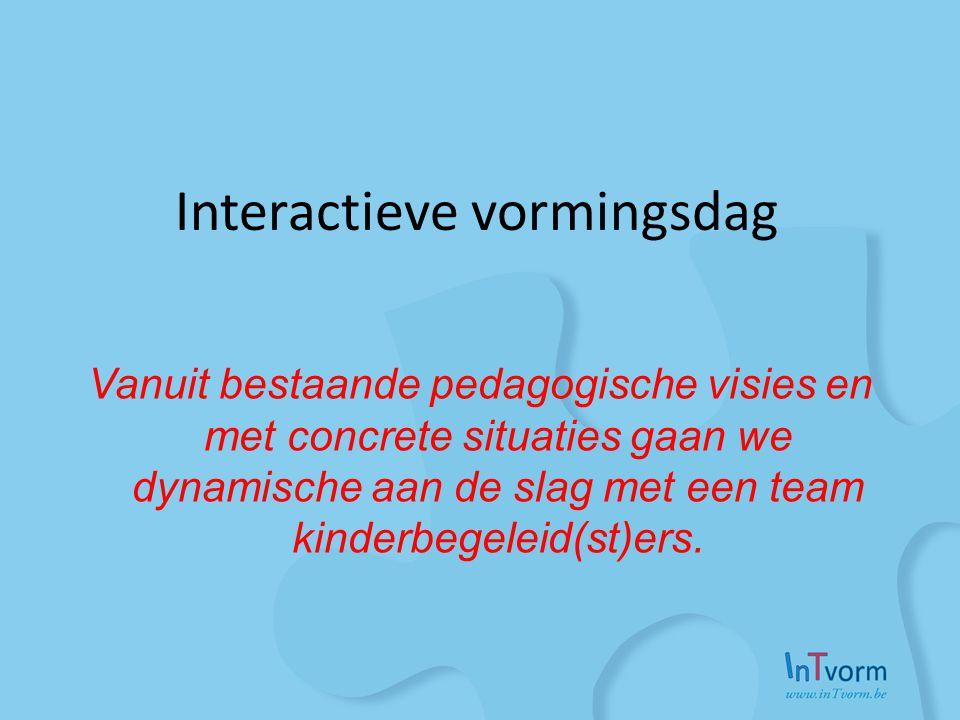 Interactieve vormingsdag Vanuit bestaande pedagogische visies en met concrete situaties gaan we dynamische aan de slag met een team kinderbegeleid(st)ers.