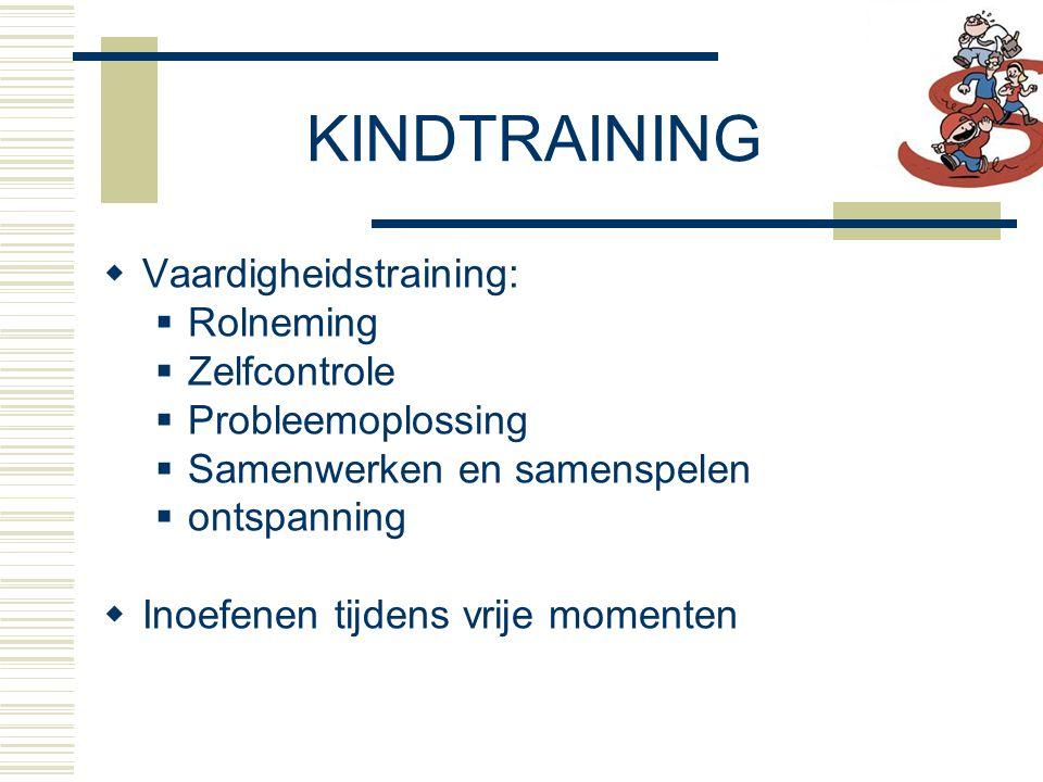  Vaardigheidstraining:  Rolneming  Zelfcontrole  Probleemoplossing  Samenwerken en samenspelen  ontspanning  Inoefenen tijdens vrije momenten