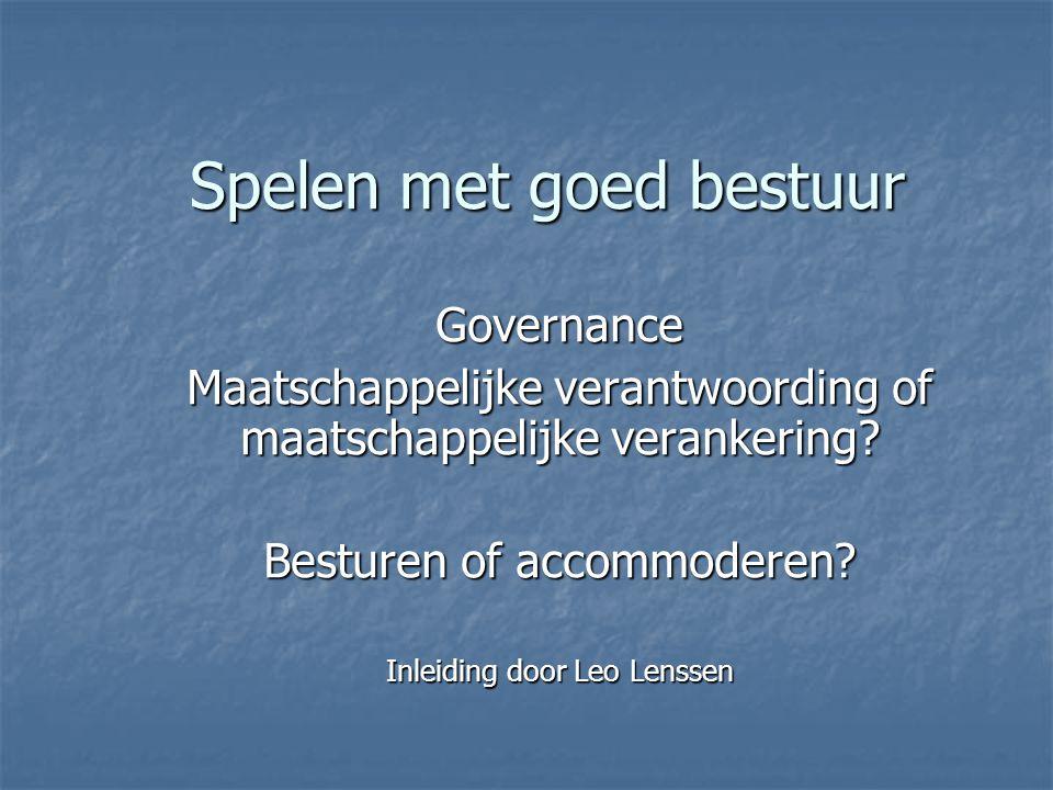 Spelen met goed bestuur Governance Maatschappelijke verantwoording of maatschappelijke verankering.