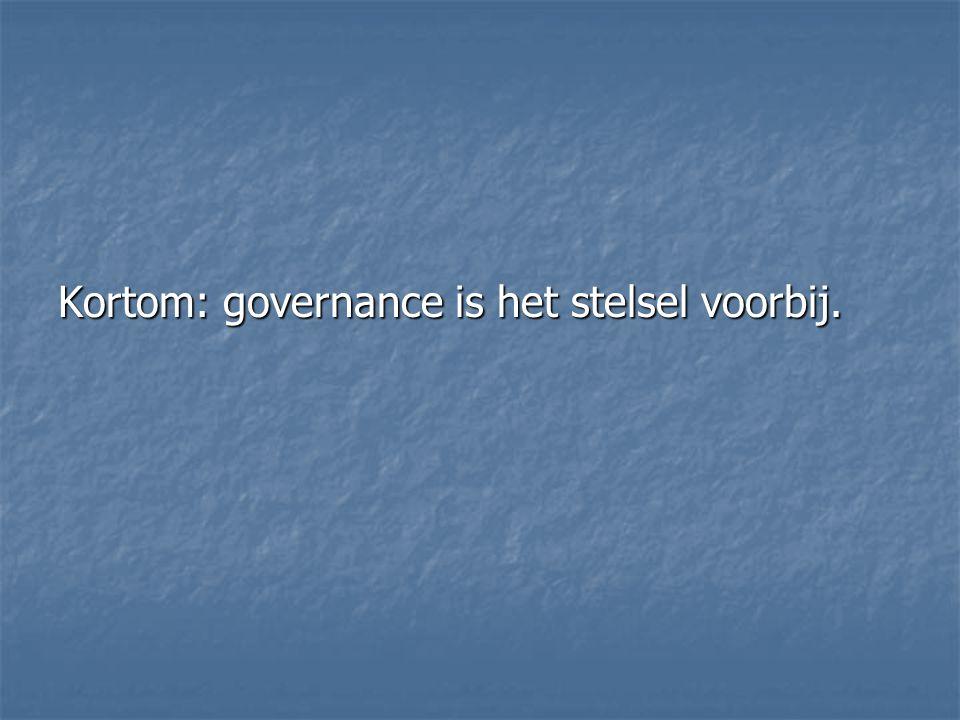 Kortom: governance is het stelsel voorbij.