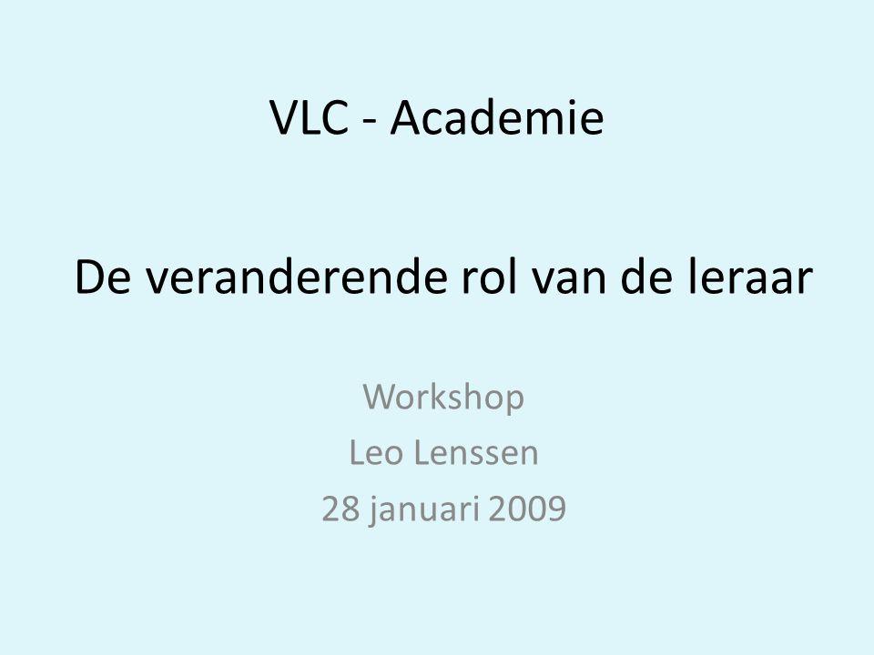 VLC - Academie De veranderende rol van de leraar Workshop Leo Lenssen 28 januari 2009