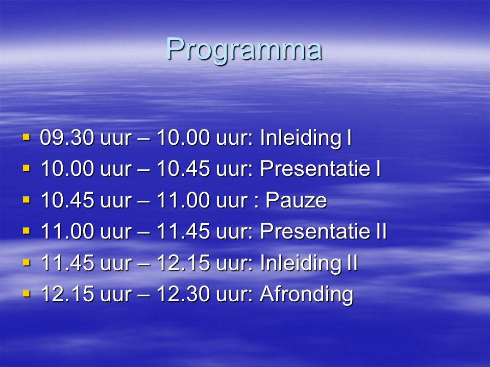 Programma  09.30 uur – 10.00 uur: Inleiding I  10.00 uur – 10.45 uur: Presentatie I  10.45 uur – 11.00 uur : Pauze  11.00 uur – 11.45 uur: Presentatie II  11.45 uur – 12.15 uur: Inleiding II  12.15 uur – 12.30 uur: Afronding