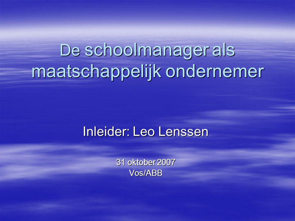 De schoolmanager als maatschappelijk ondernemer Inleider: Leo Lenssen 31 oktober 2007 Vos/ABB