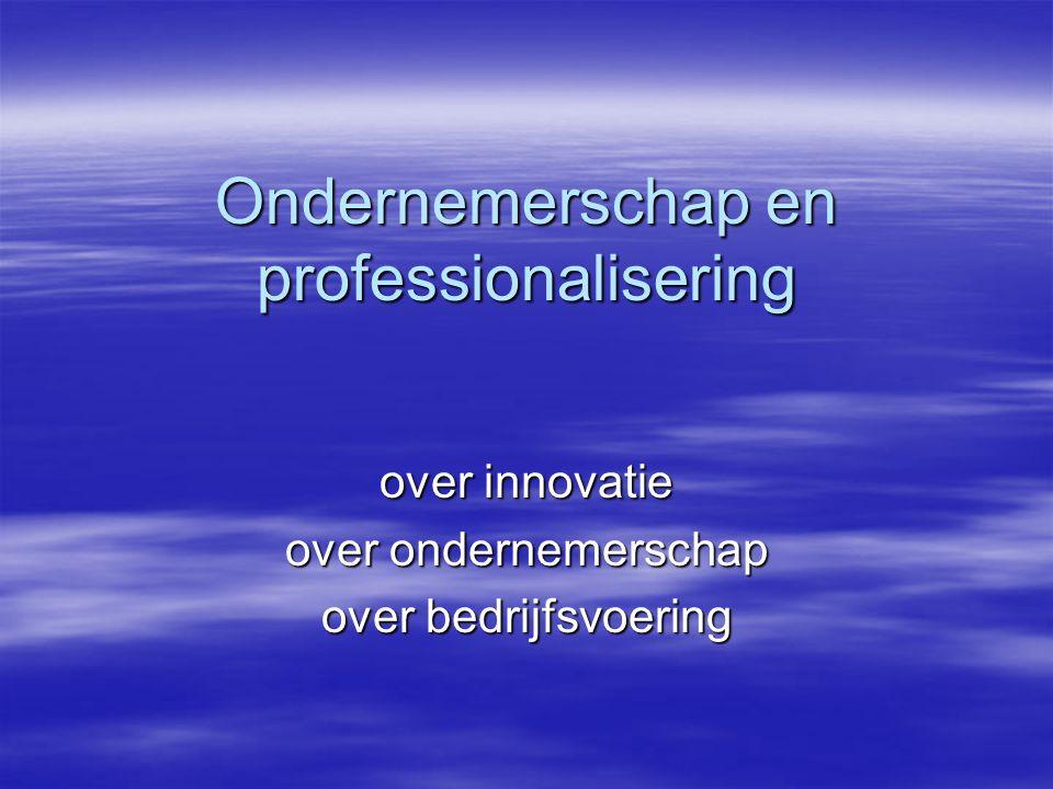 Ondernemerschap en professionalisering over innovatie over ondernemerschap over bedrijfsvoering