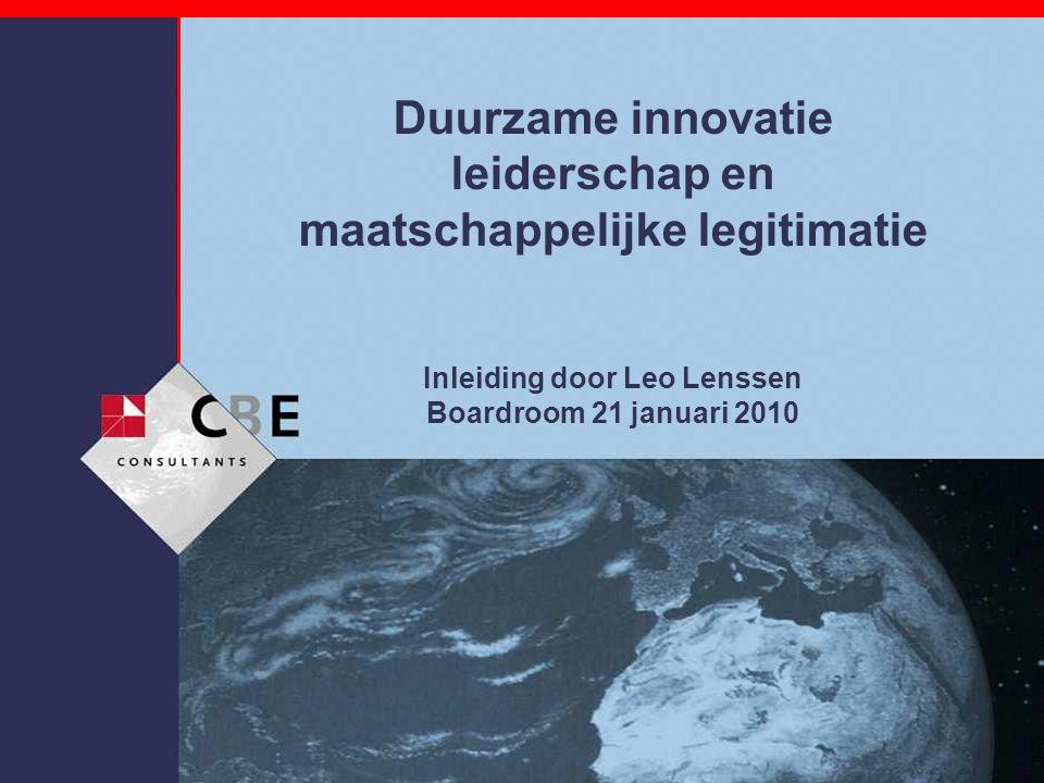 Duurzame innovatie leiderschap en maatschappelijke legitimatie Inleiding door Leo Lenssen Boardroom 21 januari 2010