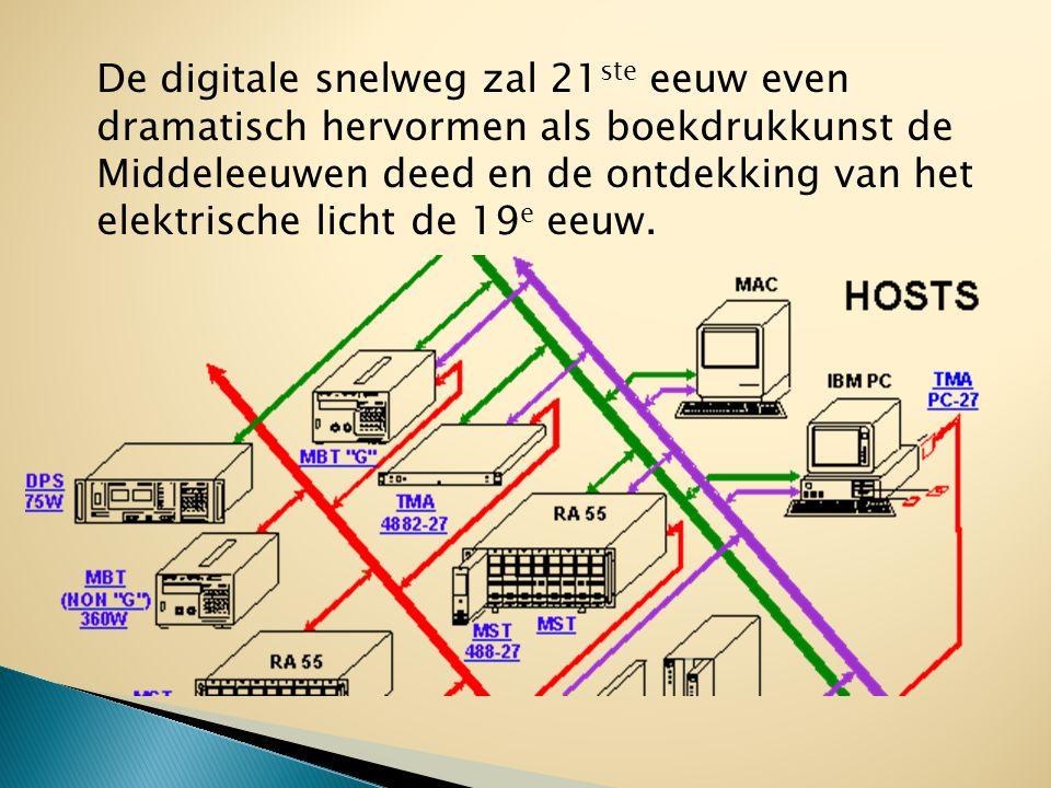 De digitale snelweg zal 21 ste eeuw even dramatisch hervormen als boekdrukkunst de Middeleeuwen deed en de ontdekking van het elektrische licht de 19 e eeuw.
