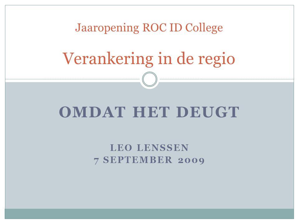OMDAT HET DEUGT LEO LENSSEN 7 SEPTEMBER 2009 Jaaropening ROC ID College Verankering in de regio