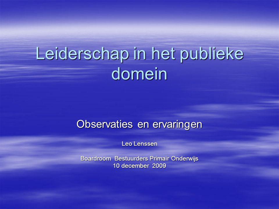 Leiderschap in het publieke domein Observaties en ervaringen Leo Lenssen Boardroom Bestuurders Primair Onderwijs 10 december 2009