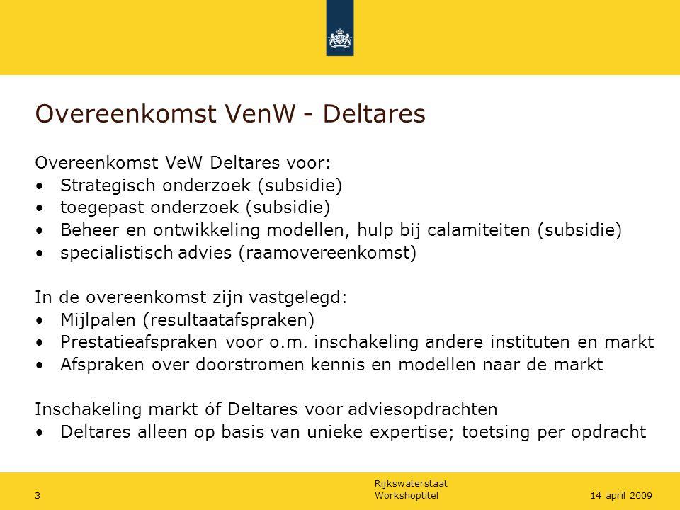 Rijkswaterstaat Workshoptitel314 april 2009 Overeenkomst VenW - Deltares Overeenkomst VeW Deltares voor: Strategisch onderzoek (subsidie) toegepast on