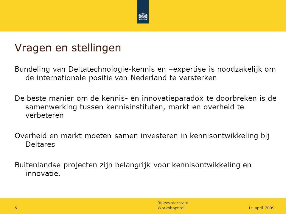 Rijkswaterstaat Workshoptitel614 april 2009 Vragen en stellingen Bundeling van Deltatechnologie-kennis en –expertise is noodzakelijk om de internation