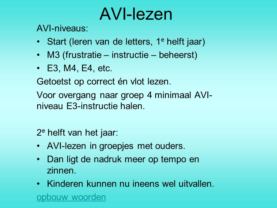 AVI-lezen AVI-niveaus: Start (leren van de letters, 1 e helft jaar) M3 (frustratie – instructie – beheerst) E3, M4, E4, etc. Getoetst op correct én vl