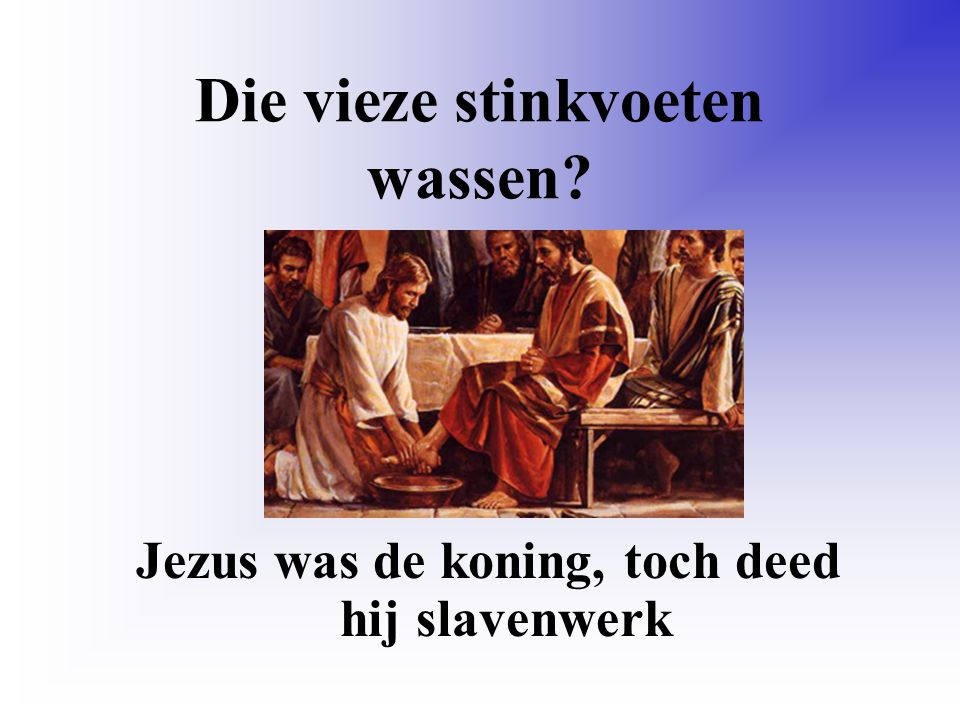Die vieze stinkvoeten wassen? Jezus was de koning, toch deed hij slavenwerk