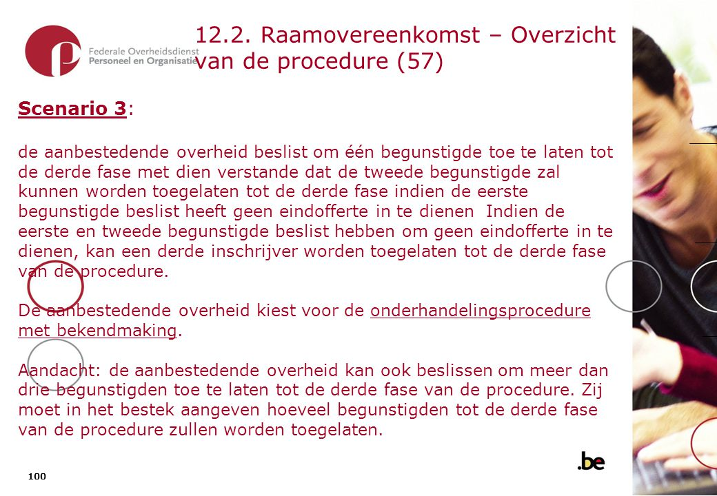 100 12.2. Raamovereenkomst – Overzicht van de procedure (57) Scenario 3: de aanbestedende overheid beslist om één begunstigde toe te laten tot de derd