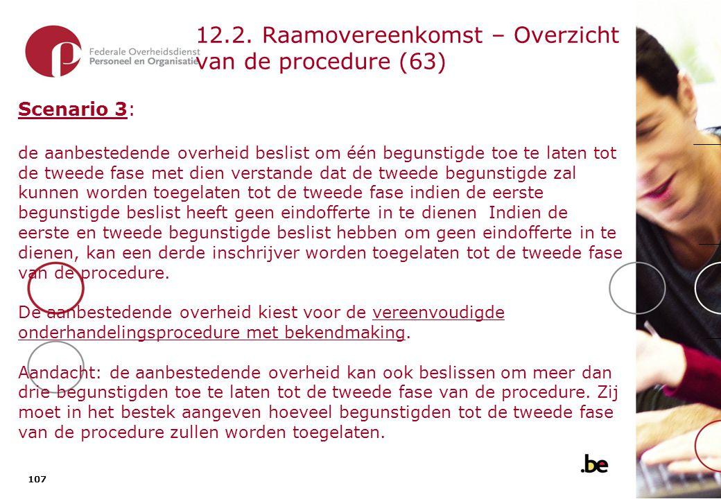 107 12.2. Raamovereenkomst – Overzicht van de procedure (63) Scenario 3: de aanbestedende overheid beslist om één begunstigde toe te laten tot de twee