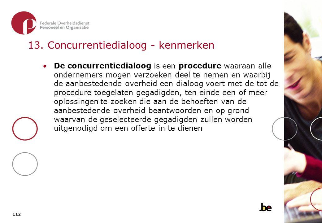 112 13. Concurrentiedialoog - kenmerken De concurrentiedialoog is een procedure waaraan alle ondernemers mogen verzoeken deel te nemen en waarbij de a