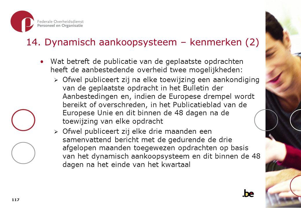 117 14. Dynamisch aankoopsysteem – kenmerken (2) Wat betreft de publicatie van de geplaatste opdrachten heeft de aanbestedende overheid twee mogelijkh