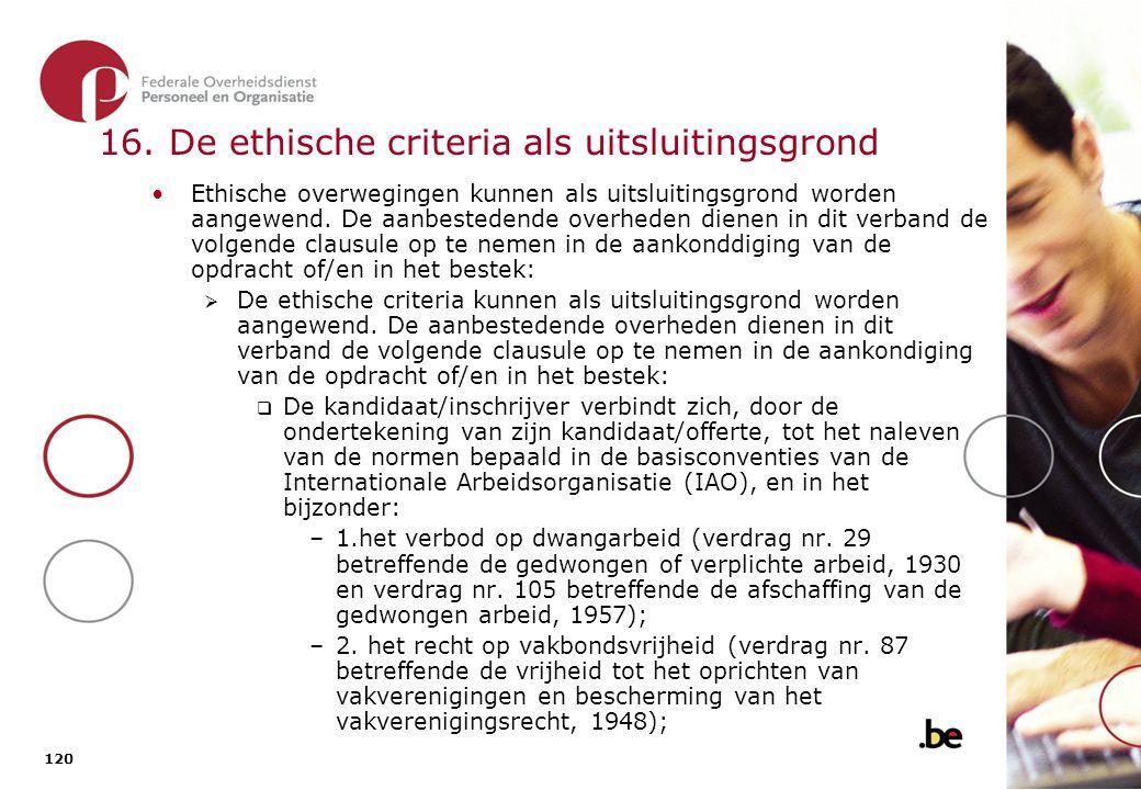 120 16. De ethische criteria als uitsluitingsgrond Ethische overwegingen kunnen als uitsluitingsgrond worden aangewend. De aanbestedende overheden die