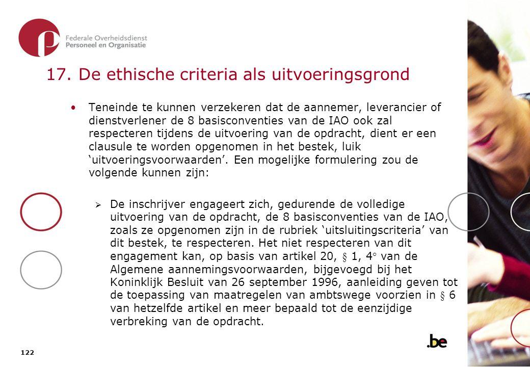 122 17. De ethische criteria als uitvoeringsgrond Teneinde te kunnen verzekeren dat de aannemer, leverancier of dienstverlener de 8 basisconventies va