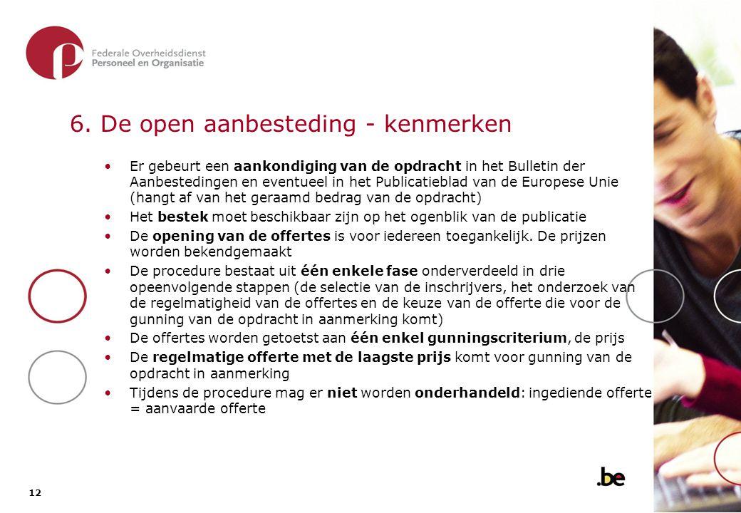 12 6. De open aanbesteding - kenmerken Er gebeurt een aankondiging van de opdracht in het Bulletin der Aanbestedingen en eventueel in het Publicatiebl