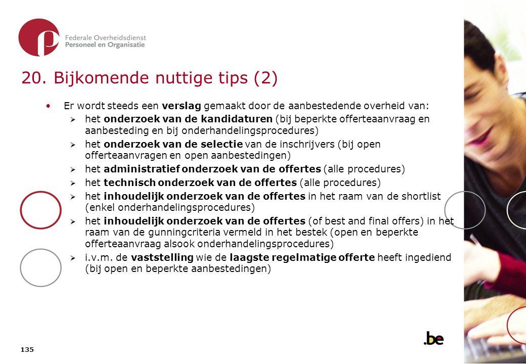 135 20. Bijkomende nuttige tips (2) Er wordt steeds een verslag gemaakt door de aanbestedende overheid van:  het onderzoek van de kandidaturen (bij b