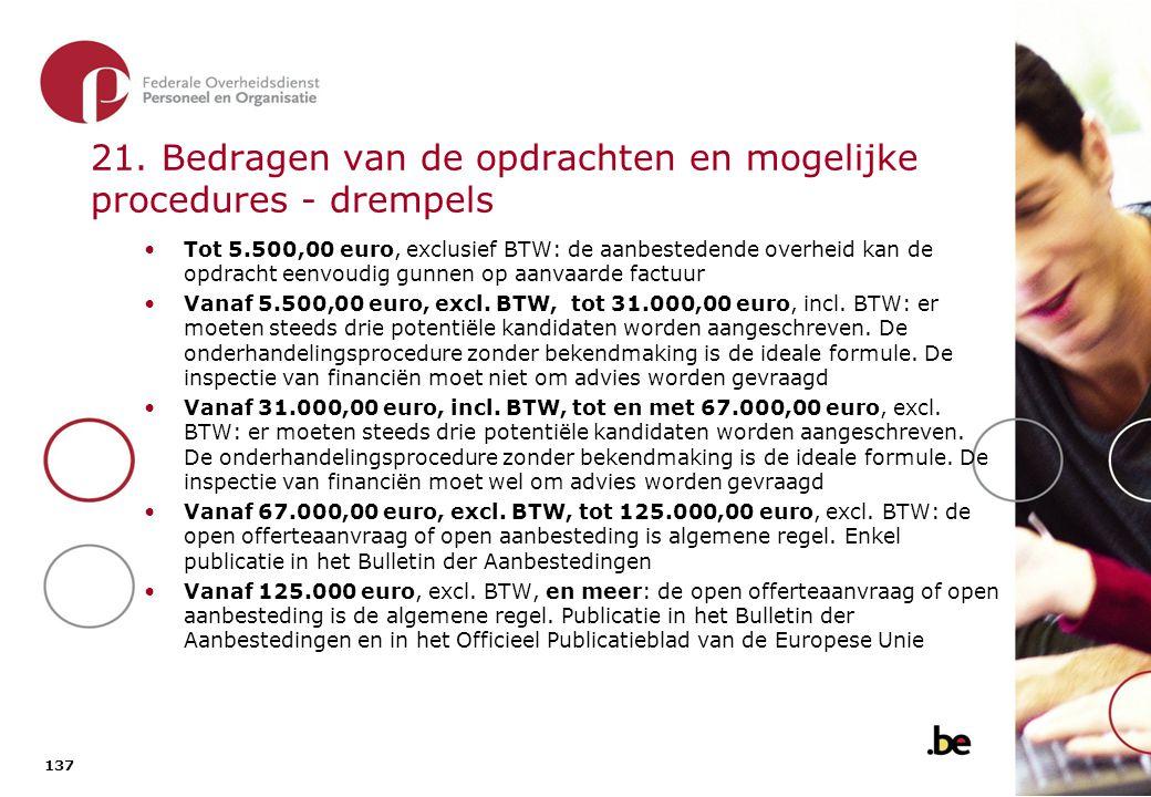 137 21. Bedragen van de opdrachten en mogelijke procedures - drempels Tot 5.500,00 euro, exclusief BTW: de aanbestedende overheid kan de opdracht eenv