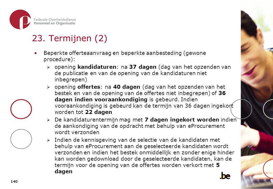 140 23. Termijnen (2) Beperkte offerteaanvraag en beperkte aanbesteding (gewone procedure):  opening kandidaturen: na 37 dagen (dag van het opzenden