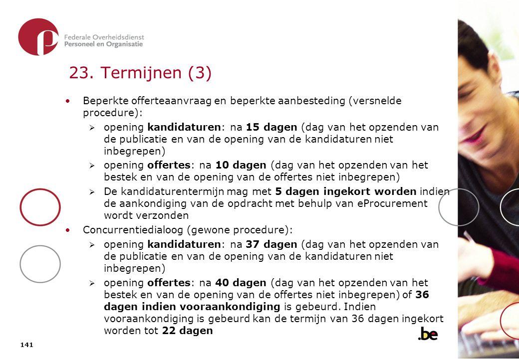 141 23. Termijnen (3) Beperkte offerteaanvraag en beperkte aanbesteding (versnelde procedure):  opening kandidaturen: na 15 dagen (dag van het opzend