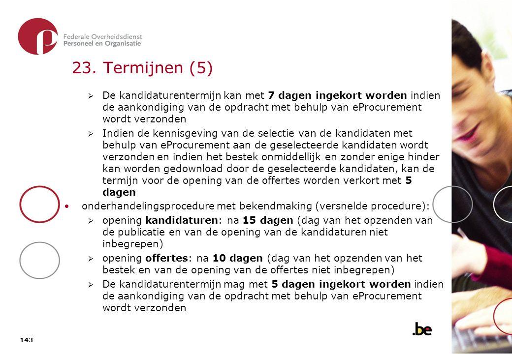 143 23. Termijnen (5)  De kandidaturentermijn kan met 7 dagen ingekort worden indien de aankondiging van de opdracht met behulp van eProcurement word